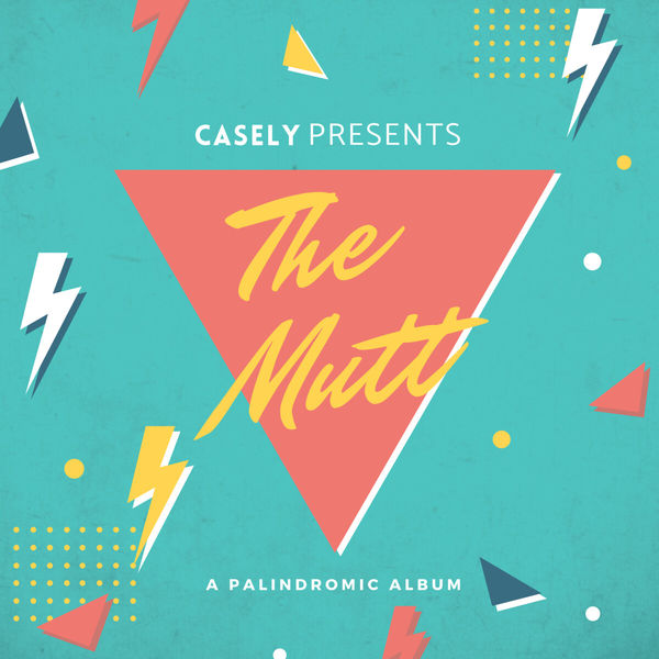 CASELY Releases Highly Anticipated LP 'The Mutt - A Palindromic Album' -  Elicit Magazine