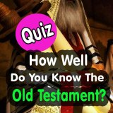 Quiz - How Well Do You Know The Old Testament?