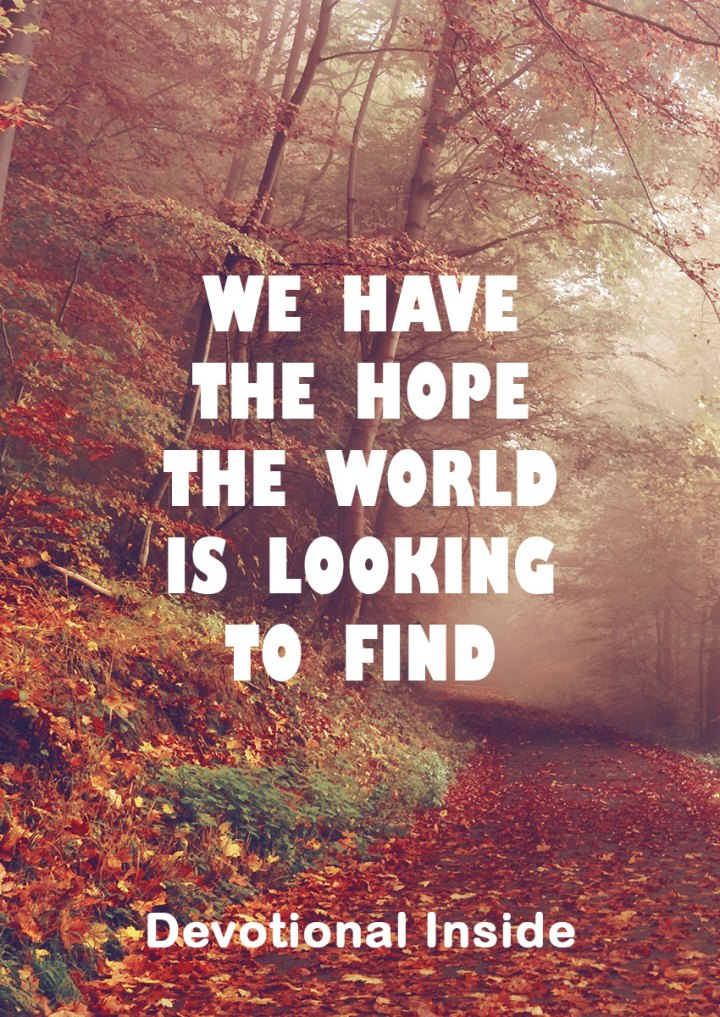 DEVOTIONAL: We have the hope the world is looking to find.