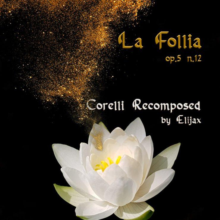 Corelli Recomposed by Elijax, La Follia op. 5 no. 12