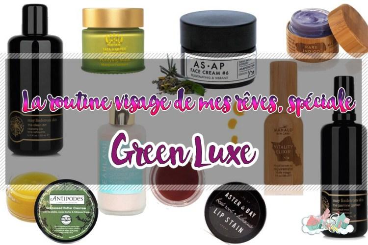 La routine visage de mes rêves spéciale Green Luxe - Elise&Co