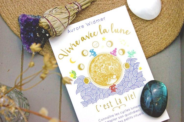 Mon avis sur Vivre avec la Lune d'Aurore WIDMER revue Elise and Co