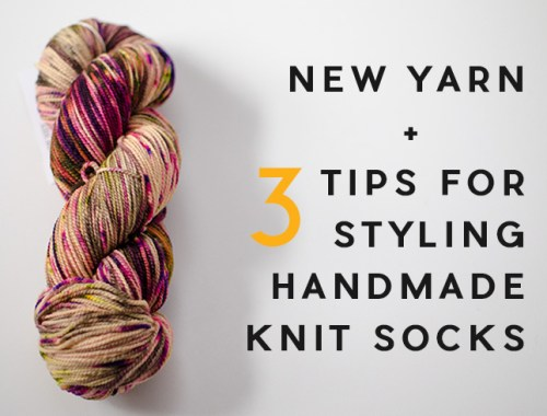 New Yarn + 3 Tips for Styling Handmade Knit Socks