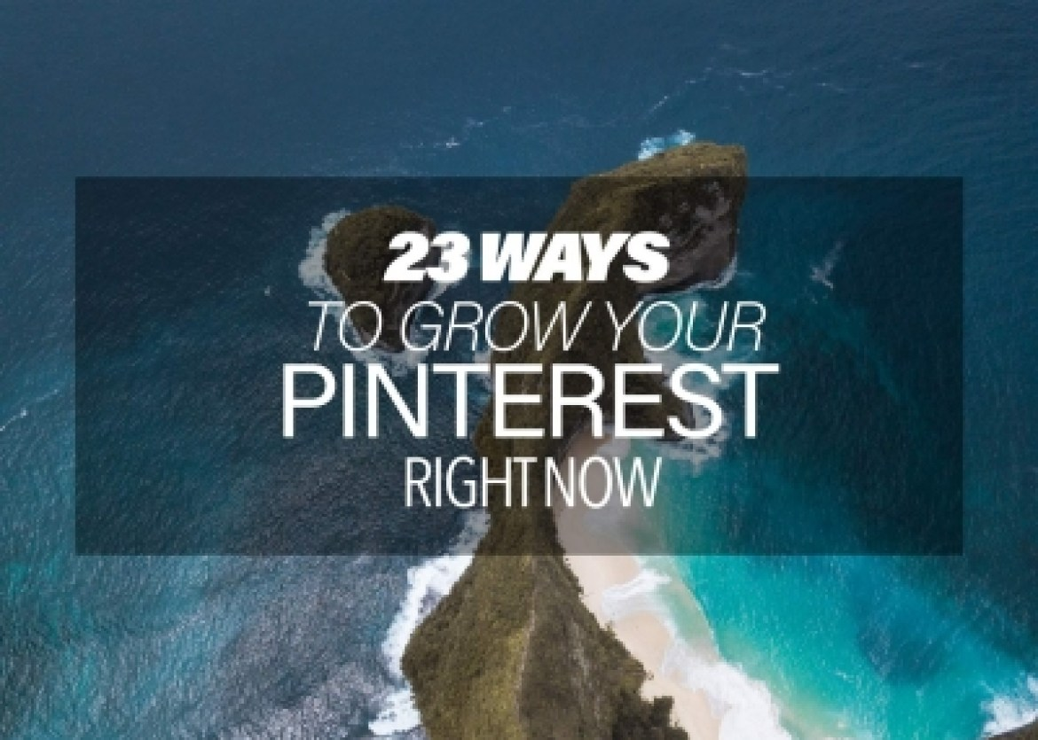 23 ways to grow your Pinterest