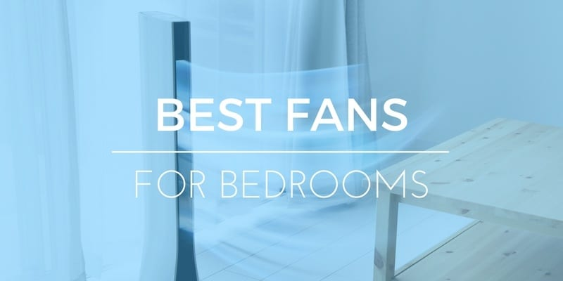 best bedroom fan to keep cool while you sleep