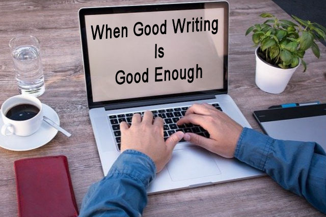 How Good is 'Good Enough' When It Comes to Writing