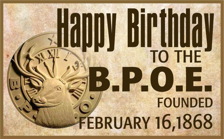Happy Birthday BPOE, founded in February 16, 1868