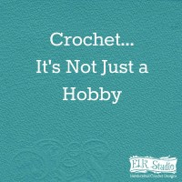 Crocheting is More Than Just a Hobby
