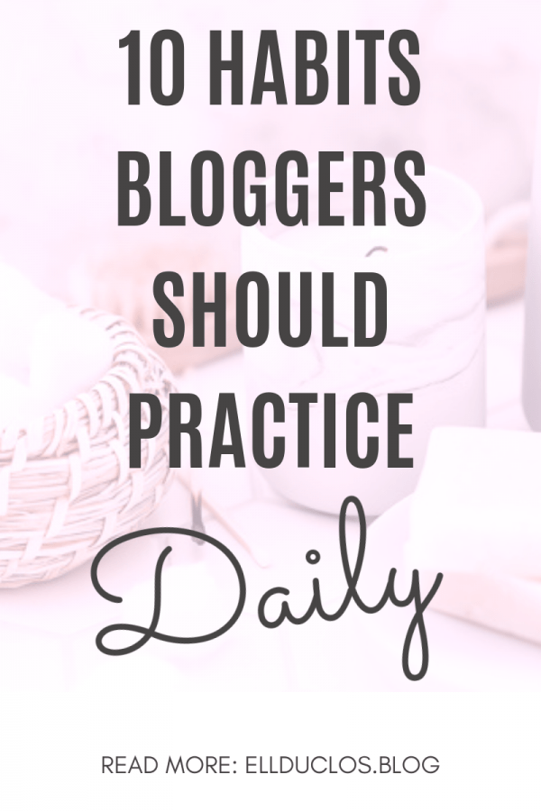 10 habits bloggers should practice daily.