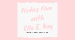 Friday Five with Elle E. Kay