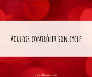 Vouloir contrôler son cycle