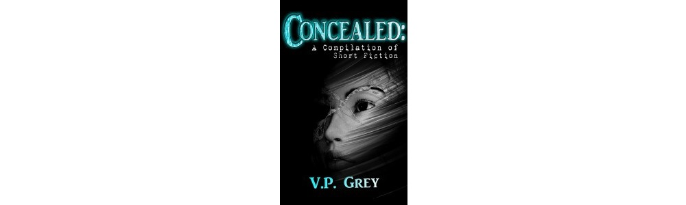 Concealed: A Compilation of Short Fiction by V.P. Grey | Book Review