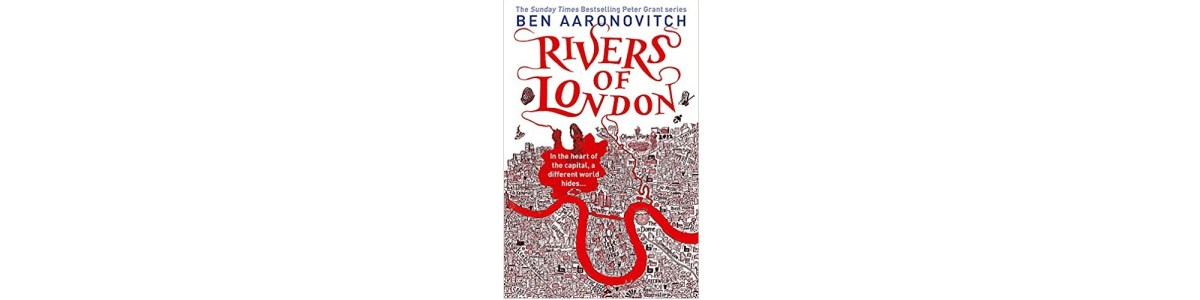 Rivers of London, Ben Aaronovitch | Book Review