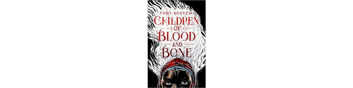 Children of Blood and Bone by Tomi Adeyemi | Book Review