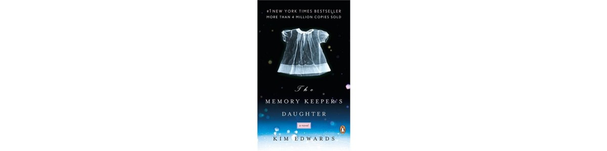 The Memory Keeper's Daughter by Kim Edwards | Book Review