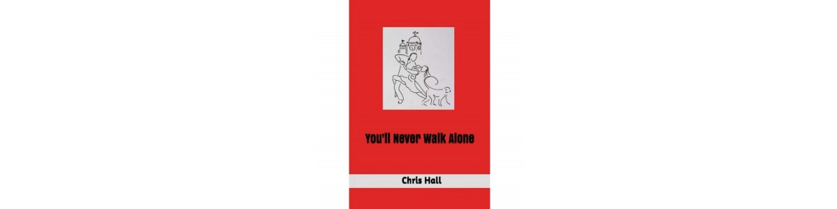 You'll Never Walk Alone by Chris Hall   Book Review