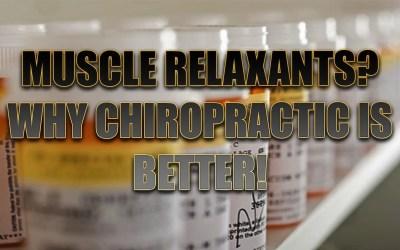 ¿Relajantes musculares? ¿Por qué los ajustes quiroprácticos son mejores?