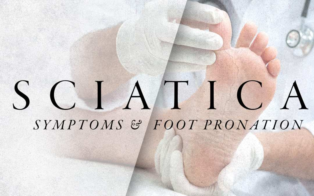 Sciatica Symptoms and Foot Pronation