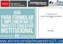 GUÍA PARA FORMULACIÓN E INPLEMENTACIÓN DEL PROYECTO EDUCATIVO INSTITUCIONAL PEI, 2021-2022 – MINEDU. Ejemplo de PEI.