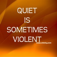 QUIET IS SOMETIMES VIOLENT