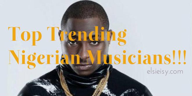 Top Trending Nigerian Musicians