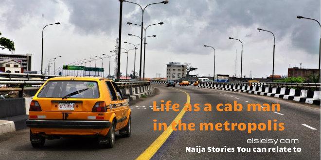 Life as a cab man in the metropolis - elsieisy blog