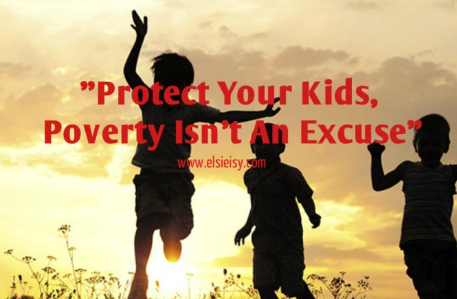 """Protect Your Kids, Poverty Isn't An Excuse"""