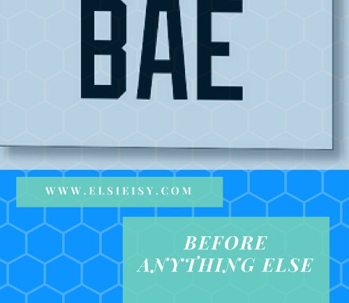 B.A.E - Before Anything Elsie - elsieisy blog - Slidesafe