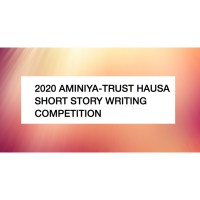 SUBMIT TO THE 2020 AMINIYA-TRUST HAUSA LANGUAGE SHORT STORY WRITING COMPETITION