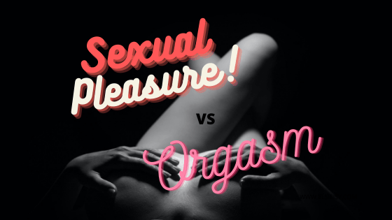 sexual pleasure vs orgasm - elsieisy blog