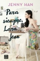 Para siempre Lara Jean (A todos los chicos de los que me enamoré III) Jenny Han