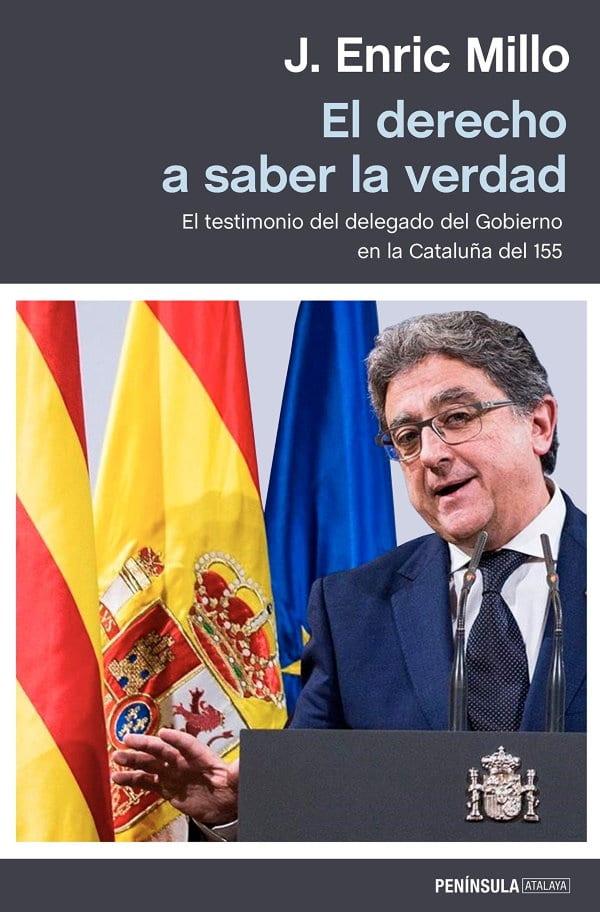 El derecho a saber la verdad. Libro de Enric Millo, exdelegado del Gobierno en la aplicación del 155