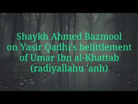 Shaykh Ahmed Bazmool on Yasir Qadhi's belittlement of Umar
