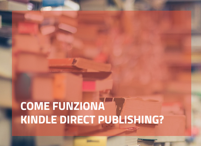 Come funziona Kindle Direct Publishing?
