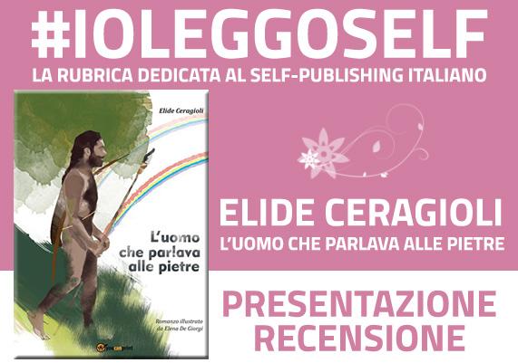 L'uomo che parlava alle pietre di Elide Ceragioli: presentazione e recensione
