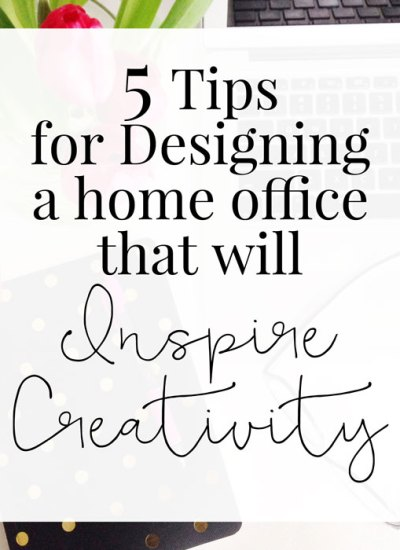 5 Tips for Designing a Home Office that will Inspire Creativity