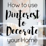 How to Use Pinterest to Decorate Your Home