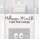 A Cute not Creepy Halloween Mantle