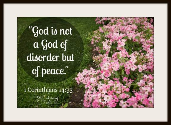 1 Corinthians 14:33 God is not a God of disorder but of peace.