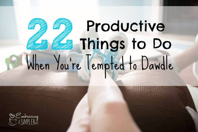 22 productive things to do when you're tempted to dawdle 3