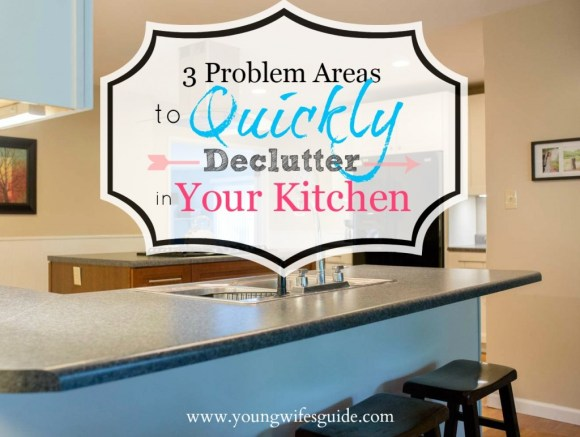 3 problem areas to quickly declutter in your kitchen