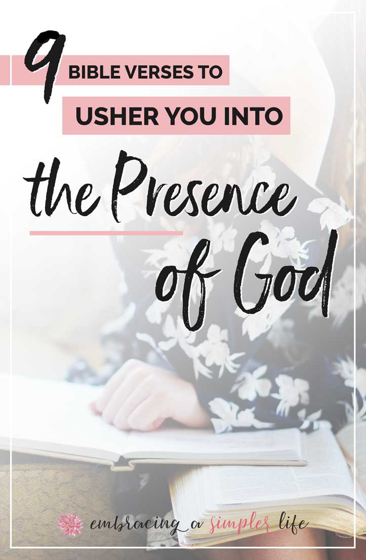 9 Bible Verses To Usher You Into The Presence Of God Embracing A