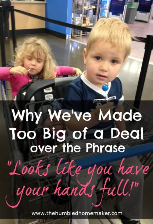 Why we've made too big of a deal out of the phrase looks like you've got your hands full! TOP GRAPHIC