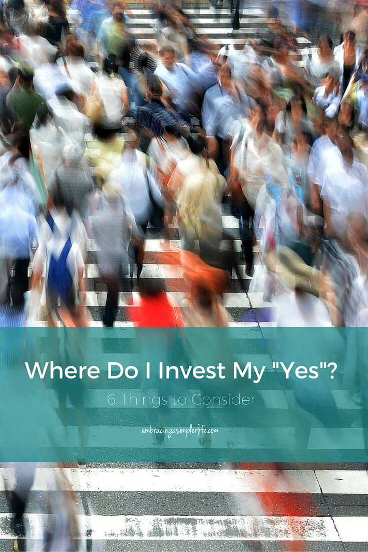 Where Do I Invest My Yes? - Embracing a Simpler Life - embracingasimplerlife.com