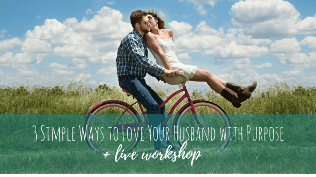 3 Simple Ways to Love Your Husband with Purpose - Embracing a Simpler Life - www.embracingasimplerlife.com