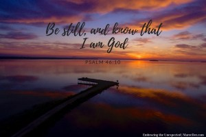 """""""Be still and know...."""" Year after year God had put this verse on my heart. Surely he had new plans or was there more to being still I needed to learn?"""