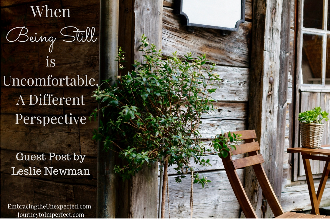 When Being Still is Uncomfortable, A Different Perspective - Guest Post by Leslie Newman