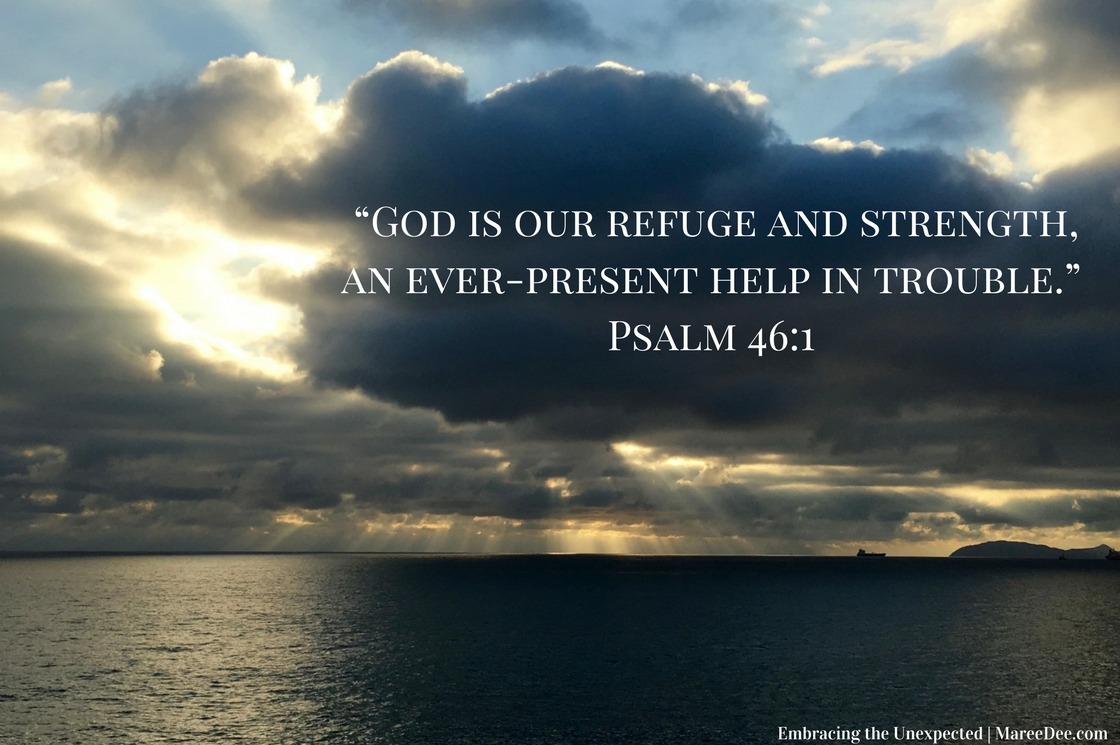 """God is our refuge and strength, an ever-present help in trouble."" Psalm 46:1 - Verse and picture on Embracing the Unexpected"