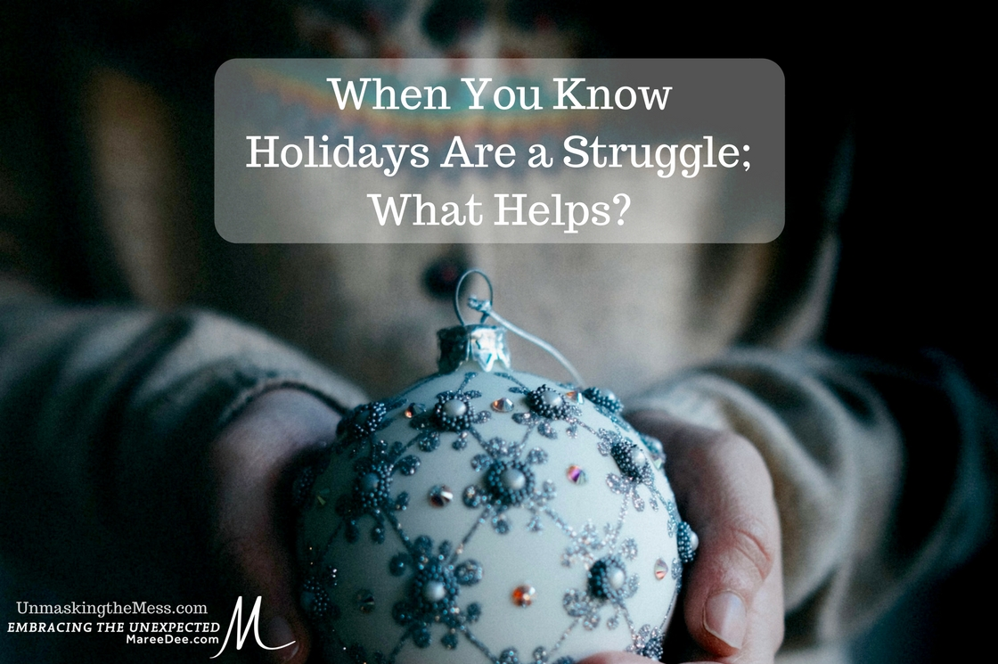 Maybe you know up front the holidays are going to be a struggle. However, understanding what helps can make a world of difference.