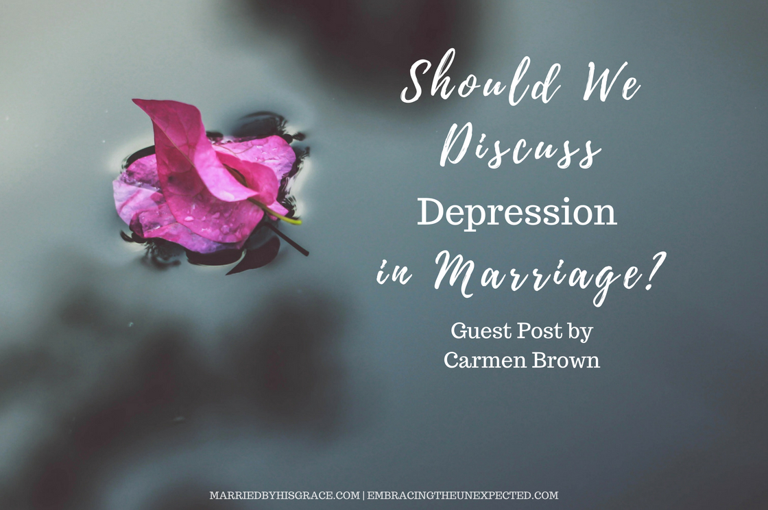 Should We Discuss Depression in Marriage? - Guest Post by Carmen